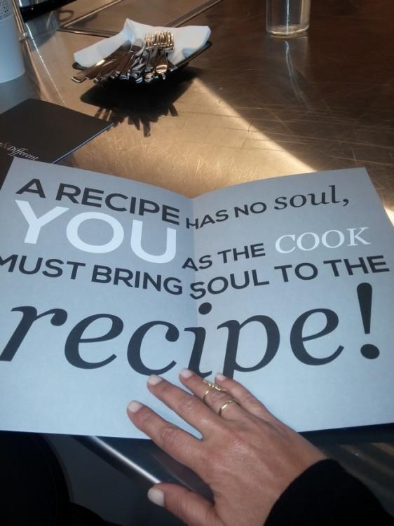 A recipy has no soul, you as a cook must bring soul to the recipy!